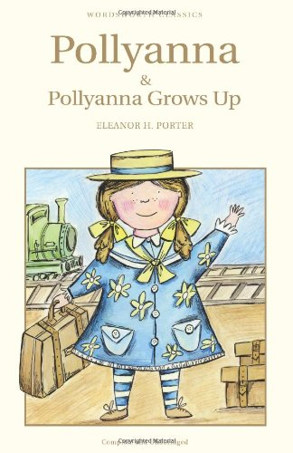 Pollyanna and Pollyanna Grows Up (Wordsworth Children's Classics)