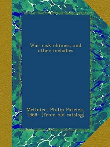 War risk chimes, and other melodies