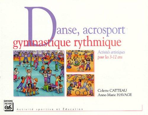 Danse, acrosport, gymnastique rythmique : Activités artistiques pour les 3-12 ans par Colette Catteau