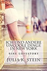 Ich und andere uncoole Dinge in New York: Eine Liebesgeschichte