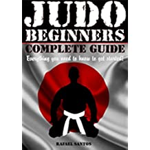 JUDO BEGINNERS COMPLETE GUIDE: Everything you need to know to get started! (Martial Arts Beginners - Rafael Santos Book 2) (English Edition)