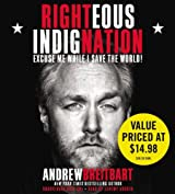 Righteous Indignation: Excuse Me While I Save the World by Andrew Breitbart (2012-04-10)