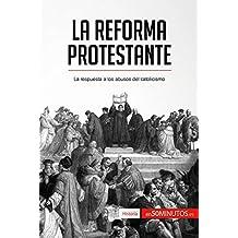 La Reforma protestante: La respuesta a los abusos del catolicismo (Historia)