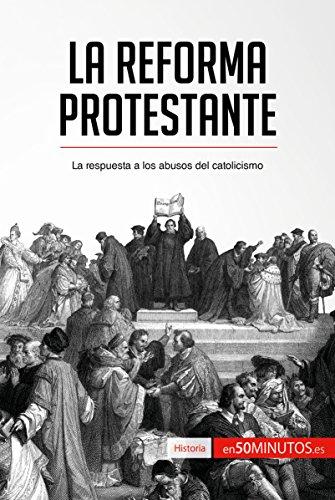La Reforma protestante: La respuesta a los abusos del catolicismo (Historia) (Spanish Edition)