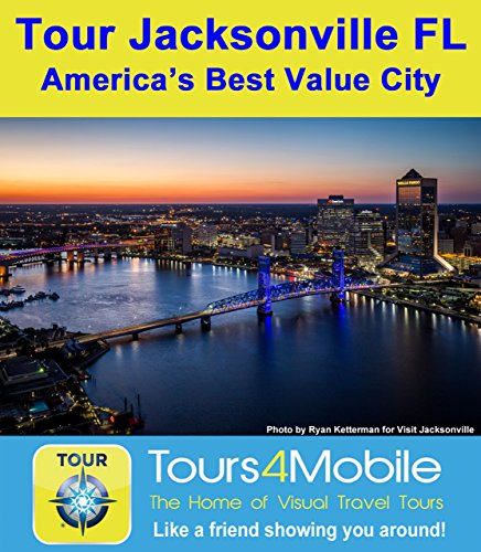 Tour Jacksonville, FL - America's Best Value City: A Self-guided Walking/Driving Tour (Tours4Mobile Book 329) (English Edition)