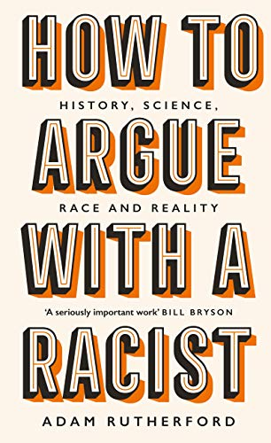 How to Argue With a Racist: History, Science, Race and Reality (English Edition)