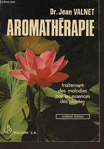 AROMATHERAPIE - TRAITEMENT DES MALADIES PAR LES ESSENCES DES PLANTES / 6e EDITION.