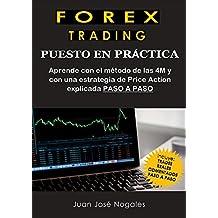 Forex Trading - Puesto en práctica: El método de las 4M + Estrategia de Price Action + Trades reales paso a paso (Spanish Edition)