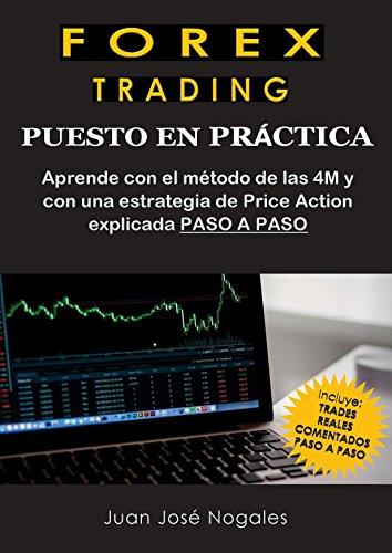 Forex Trading - Puesto en práctica: El método de las 4M + Estrategia de Price Action + Trades reales paso a paso por Juan José Nogales