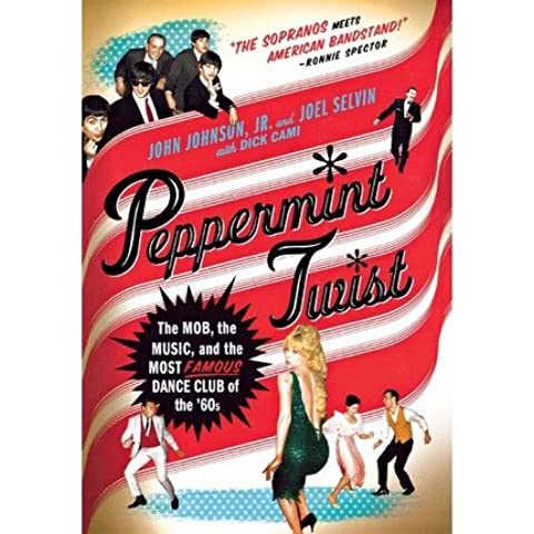 [(Peppermint Twist: The Mob, the Music, and the Most Famous Dance Club of the