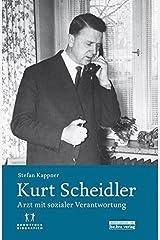 Kurt Scheidler: Arzt mit sozialer Verantwortung Gebundene Ausgabe