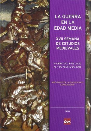 Descargar Libro La guerra en la Edad Media: XVII Semana de Estudios Medievales, celebrada del 31 de julio al 4 de agosto de 2006 en Nájera (La Rioja) (Actas) de Unknown