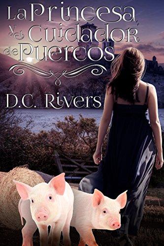 La princesa & el cuidador de puercos (Trilogía de Almas Gemelas nº 1) por D.C. Rivers