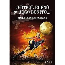¡Fútbol bueno ≠ jogo bonito...! (Ensayo)