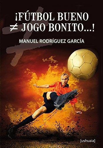 ¡Fútbol bueno ≠ jogo bonito...! (Ensayo) por Manuel Rodríguez García