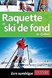 Raquette et ski de fond au Québec (Guide de Voyage)