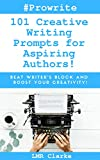 101 Creative Writing Prompts for Aspiring Authors: Beat Writer's Block and Boost Your Creativity! (Prowrite Prompts Book 1) (English Edition)