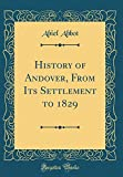 History of Andover, From Its Settlement to 1829 (Classic Reprint)