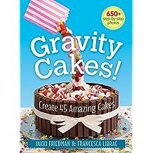 Gravity Cakes!: Create 45 Amazing Cakes