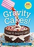 Gravity Cakes!: Create 45 Amazing Cakes