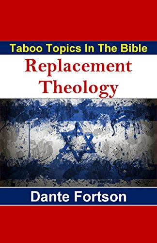 Taboo Topics In The Bible: Replacement Theology (English Edition) por Dante Fortson