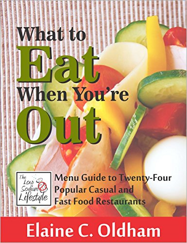 What to Eat When You're Out: The Low Sodium Lifestyle Menu Guide to Twenty-Four Popular Casual and Fast Food Restaurants (English Edition) Fast-casual-food