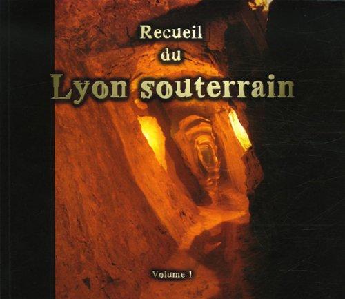 Recueil du Lyon souterrain : Tome 1, Mé...
