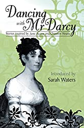 Dancing With Mr Darcy: Stories inspired by Jane Austen and Chawton House (Honno Modern Fiction)
