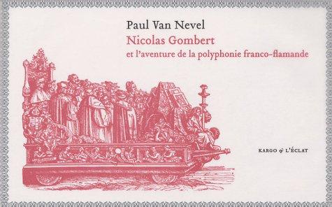 Nicolas Gombert : Et l'aventure de la polyphonie franco-flamande (1CD audio) par Paul Van Nevel