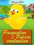 Pasqualino il pulcino contadino (Favola illustrata Vol. 3)