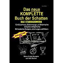 Das neue KOMPLETTE Buch der Schatten - Das Standardwerk Für Kräuterhexen, Selbstversorger und Selbermacher, Allergiker und Sparfüchse: Mit hunderten Rezepten, Anleitungen und Bildern