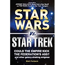 Star Wars vs. Star Trek: Could the Empire kick the Federation's ass? And other galaxy-shaking enigmas (English Edition)