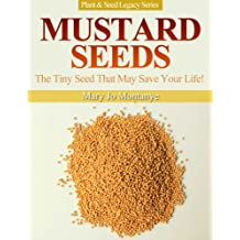 Mustard Seeds: The Tiny Seed That May Save Your Life! (Plant & Seed Legacy Series Book 1) (English Edition)