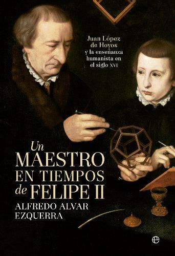 Descargar Libro Un maestro en tiempos de Felipe II (Historia) de Alfredo Álvar