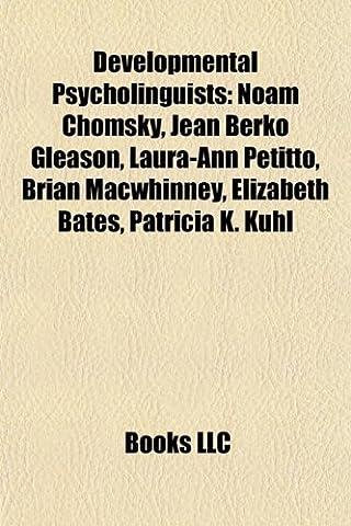 Developmental Psycholinguists: Noam Chomsky, Jean Berko Gleason, Laura-Ann Petitto, Gary Marcus, Brian Macwhinney, Dan Slobin, Elizabeth