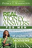 Real Money Answers for Men: The Ultimate Playbook for Financial Success by Patrice C. Washington (2014-10-07)