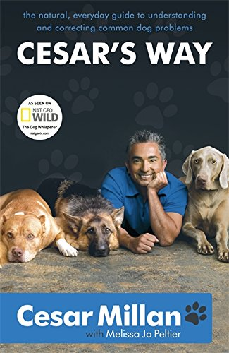 Cesar's Way: The Natural, Everyday Guide to Understanding and Correcting Common Dog Problems por Cesar Millan