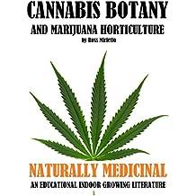 Cannabis Botany and Marijuana Horticulture: Naturally Medicinal An Educational Indoor Growing Literature (English Edition)