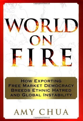 Portada del libro World on Fire: How Exporting Free Market Democracy Breeds Ethnic Hatred and Global Instability by Amy Chua (2002-12-24)