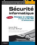 Sécurité informatique: Principes et méthodes à l'usage des DSI, RSSI et administrateurs