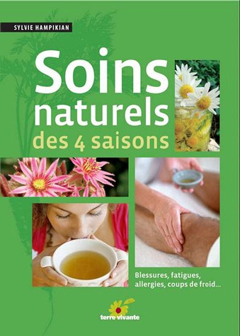 Soins naturels des 4 saisons : Blessures, fatigues, allergies, coups de froid...