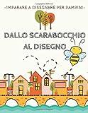Dallo Scarabocchio al Disegno: Imparare a disegnare per bambini, 30 attività stimolanti per piccoli curiosi.