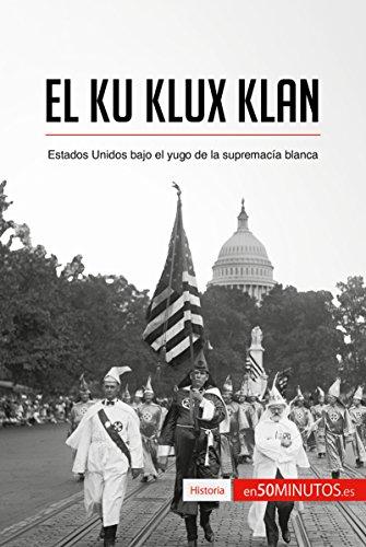 Descargar Libro El Ku Klux Klan: Estados Unidos bajo el yugo de la supremacía blanca (Historia) de 50Minutos.es