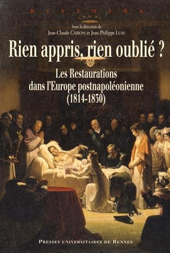 Rien appris, rien oubli ? : Les Restaurations dans l'Europe postnapolonienne (1814-1830)