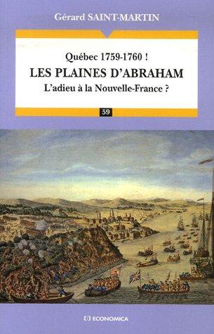 Les plaines d'Abraham : Québec 1759-1760 ! L'adieu à la Nouvelle-France ?