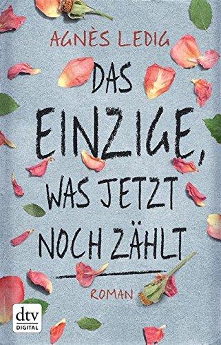 Buchseite und Rezensionen zu 'Das Einzige, was jetzt noch zählt: Roman' von Agnès Ledig