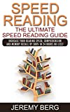 Speed Reading : The Ultimate Speed Reading Guide: Increase Your Reading Speed, Comprehension And Memory Recall By 300% In 24 Hours Or Less! (Unlimited ... Memory,Memory Recall)