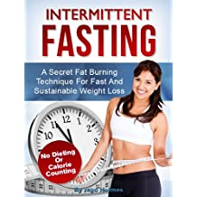 Intermittent Fasting (A Secret Fat Burning Technique For Fast And Sustainable Weight Loss - No Dieting Or Calorie Counting!) (English Edition)