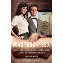Masters of Sex: The Life and Times of William Masters and Virginia Johnson, the Couple Who Taught America How to Love (English Edition)