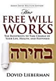 How Free Will Works: The Blueprints to Take Charge of Your Life, Health, and Happiness